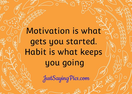 motivational-thoughts-Motivation-is-what-gets-you started-habit-is what-keeps-you-going