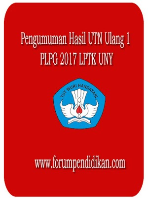 Pengumuman Hasil UTN Ulang 1 PLPG 2017 LPTK UNY