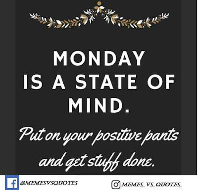 Monday is a state of mind