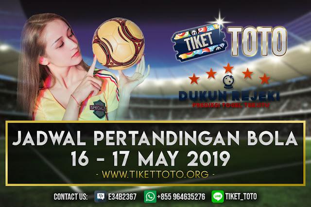 JADWAL PERTANDINGAN BOLA TANGGAL 16 – 17 MAY 2019