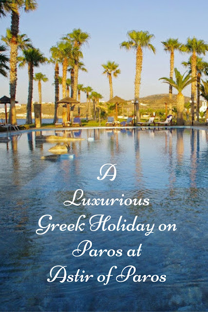 A Luxurious Greek Holiday on Paros at Astir of Paros