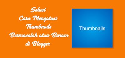 Solusi Cara Mengatasi Thumbnails Bermasalah atau Buram di Blogger