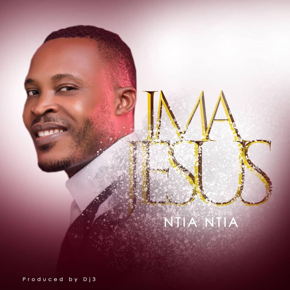 DOWNLOAD MP3: Ntia Ntia – Ima Jesus (prod  by DJ3) - Welcome