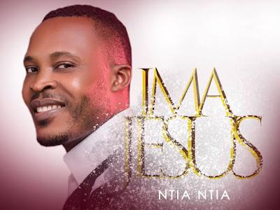 DOWNLOAD MP3: Ntia Ntia – Ima Jesus (prod. by DJ3)