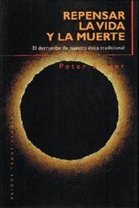 """""""Repensar la vida y la muerte"""" - Peter Singer"""