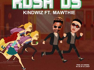 [MUSIC]: Kindwiz ft Mawthie - NA Dem Dey Rush Us | @Kindwizbeat