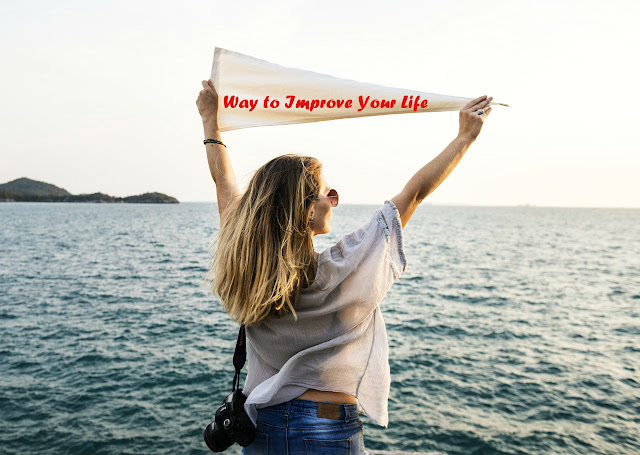 Powerful Ways To Improve Your Life