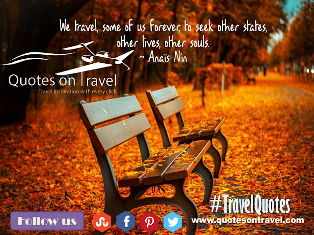 We travel, some of us forever, to seek other states, other lives, other souls - Travel Quote by Anaïs Nin