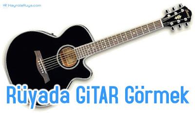 Rüyada Gitarın Görülmesi dini ve islami tabiri nedir? Rüyasının yorumları nelerdir?