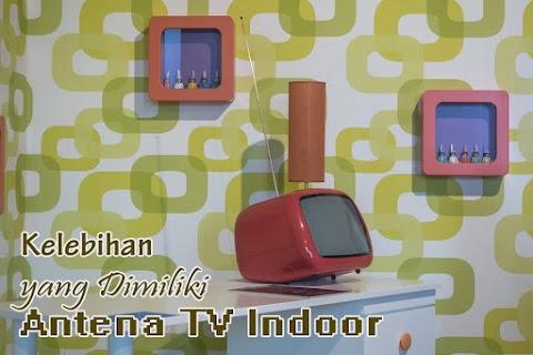 Kelebihan yang Dimiliki Antena TV Indoor