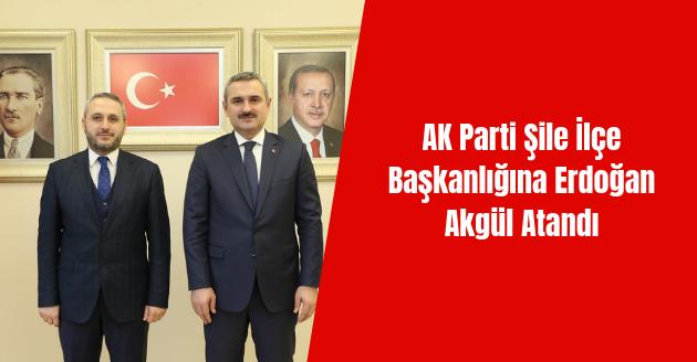 AK Parti Şile İlçe Başkanlığına Erdoğan Akgül Atandı