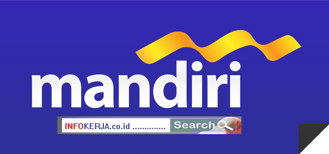 INFO Kerja BANK 2019 PT Bank Mandiri (Persero) Tbk Jakarta