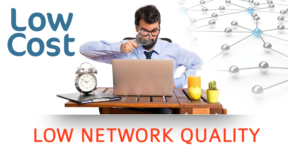 Low cost - low network quality