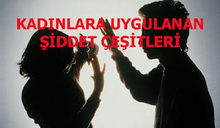 KADINLARA UYGULANAN ŞİDDET ÇEŞİTLERİ
