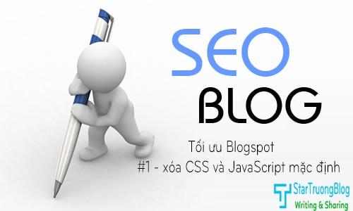 Tối ưu Blogspot - #1 Xoá bỏ CSS và JavaScript mặc định của Blogger
