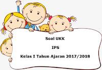 Soal UKK / UAS IPS Kelas 1 Semester 2 Terbaru Tahun Ajaran 2017/2018