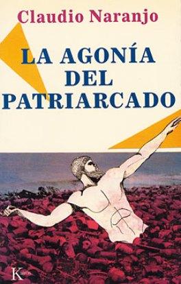 La Agonía Del Patriarcado – Claudio Naranjo