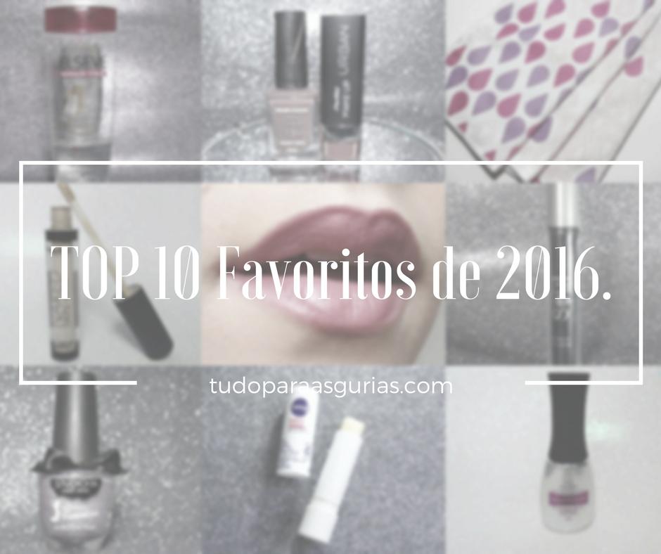 TOP 10 POSTS DE PRODUTOS FAVORITOS DE 2016 + A VOLTA DO BLOG!