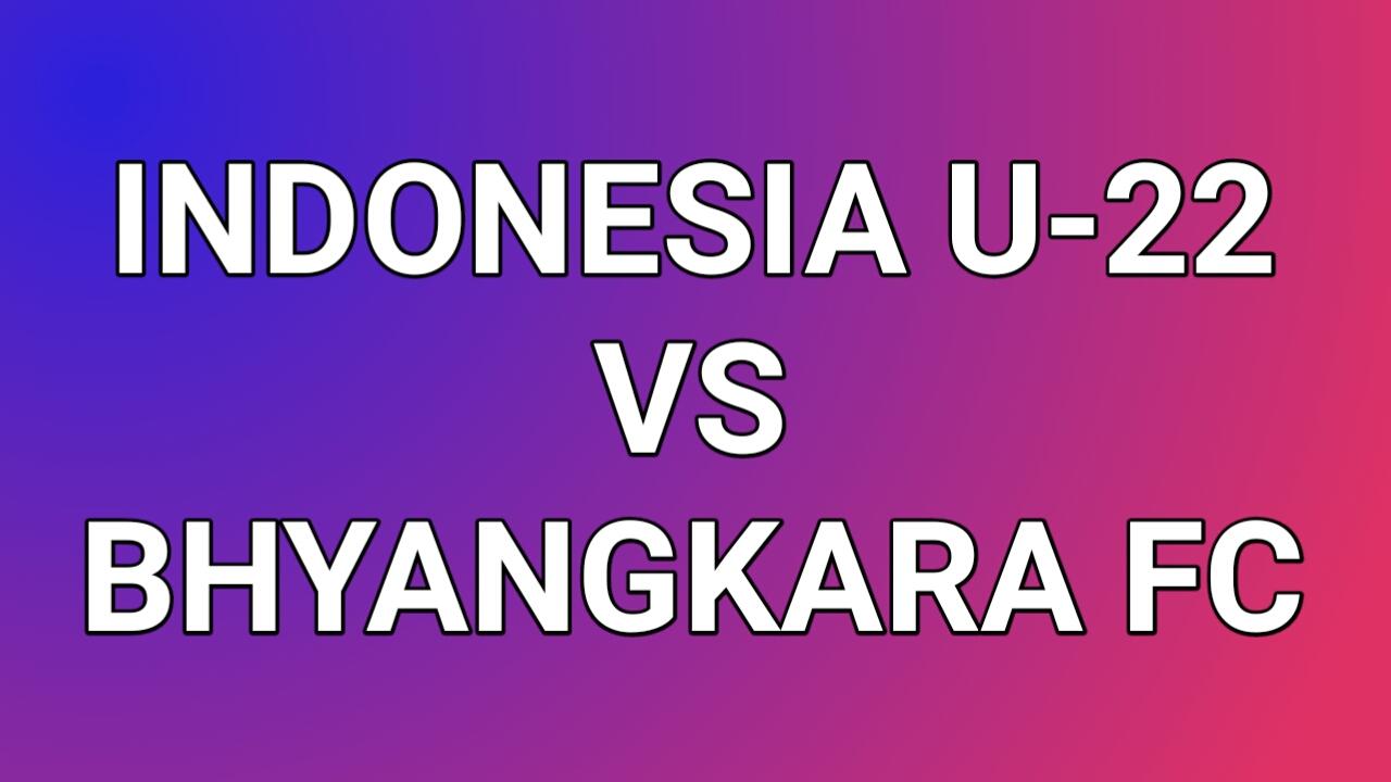 Link Streming Nonton Timnas U-22 vs Bhayangkara