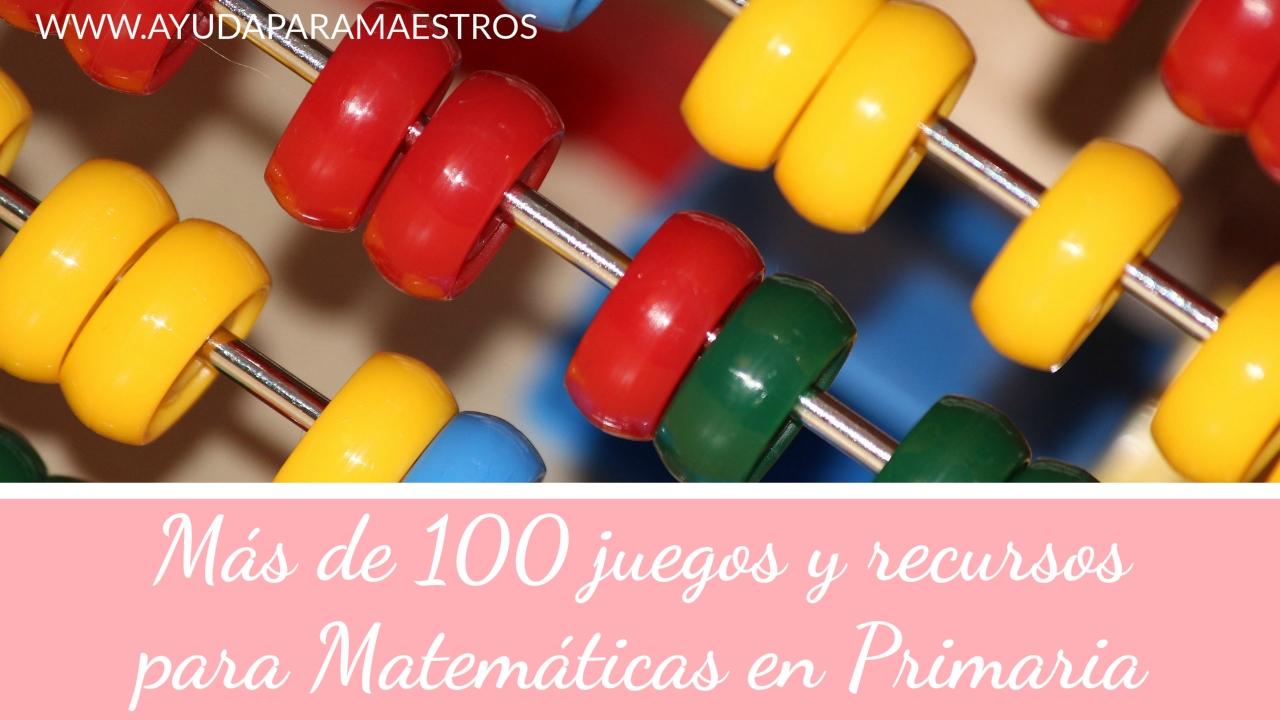 Ayuda Para Maestros Más De 100 Juegos Y Recursos Para El área De Matemáticas En Primaria