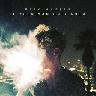 Erik Hassle – If Your Man Only Knew