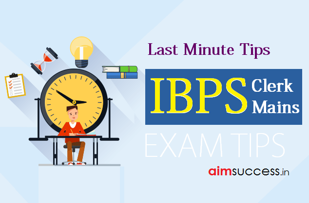Last Minute Tips For IBPS Clerk Mains 2017-18