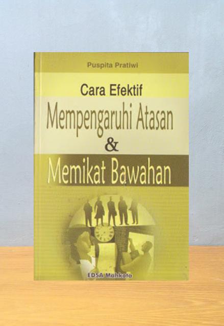 CARA EFEKTIF MEMPENGARUHI ATASAN & MEMIKAT BAWAHAN, Puspita Pratiwi