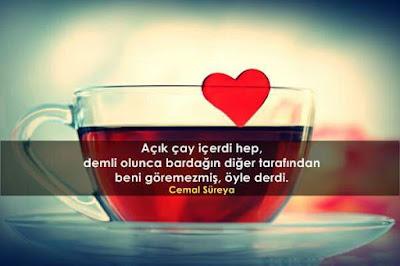 aşk, çay, kalp, fincan, açık çay, demli çay, cemal süreya, güzel sözler, özlü sözler, şiir, şair, anlamlı sözler