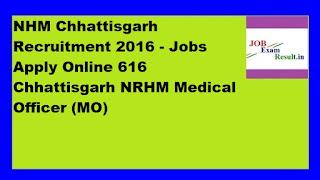 NHM Chhattisgarh Recruitment 2016 - Jobs Apply Online 616 Chhattisgarh NRHM Medical Officer (MO)