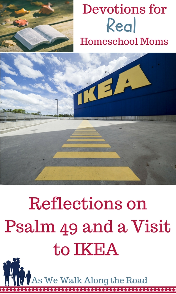 Reflections on Psalm 49 and a Visit to IKEA