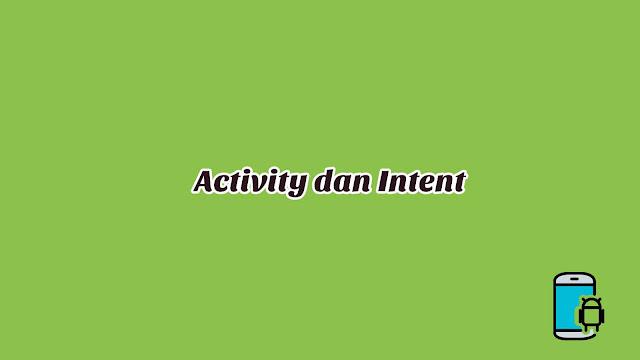 Materi 9 - Activity dan Intent