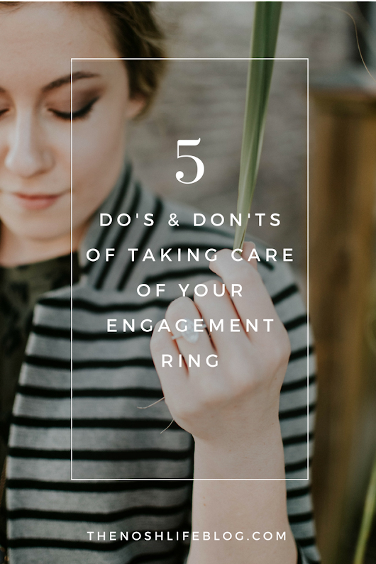 5 Do's and Don'ts of Caring For Your Engagement Ring