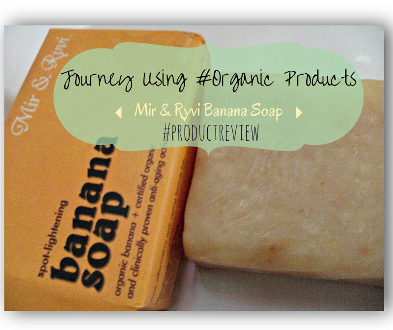 Journey Using #Organic Products: #BananaSoap Review