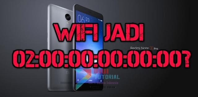 MAC Address Wifi Xiaomi Redmi Note 3 PRO Kamu Jadi Error 02:00:00:00:00:00? Coba Solusi yang Satu Ini