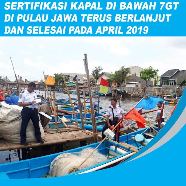 Sertifikasi Kapal di Bawah 7GT di Pulau Jawa Terus Berlanjut Sampai 2019