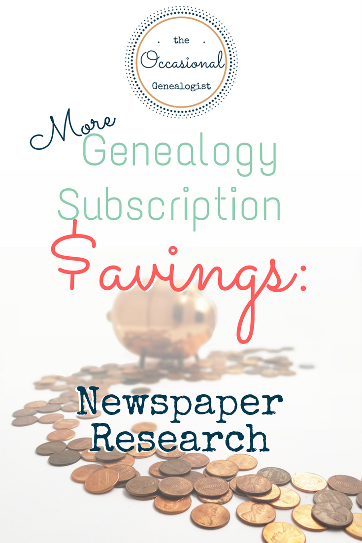 Give your regular genealogy subscription a break and try newspapers. You'll save some money and learn about your ancestors. | The Occasional Genealogist