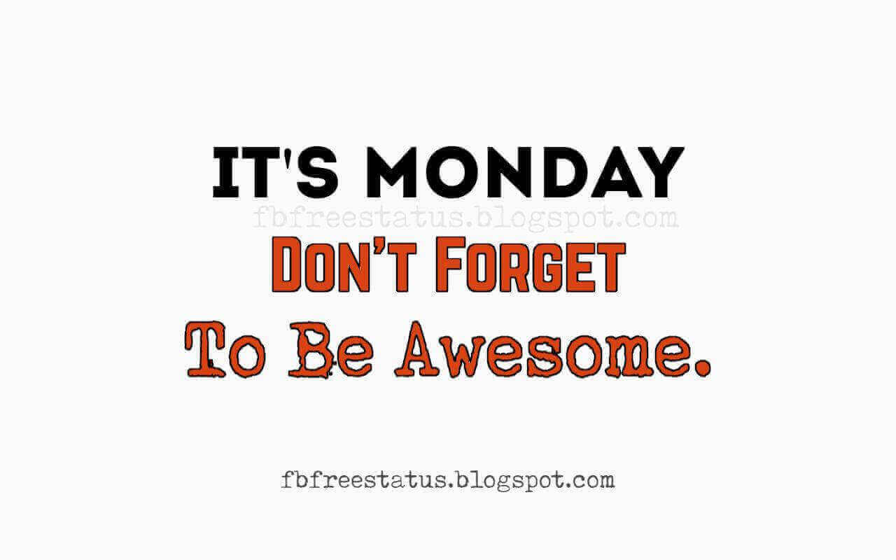 It's Monday Don't Forget to be Awesome, Monday Motivational Quotes.