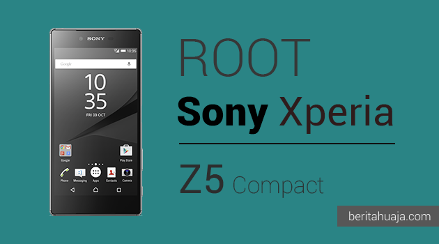 How To Root Sony Xperi Z5 Compact And Install TWRP Recovery