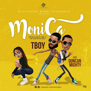 MUSIC : TBoy - Monica Ft. Duncan Mighty | @tboybme