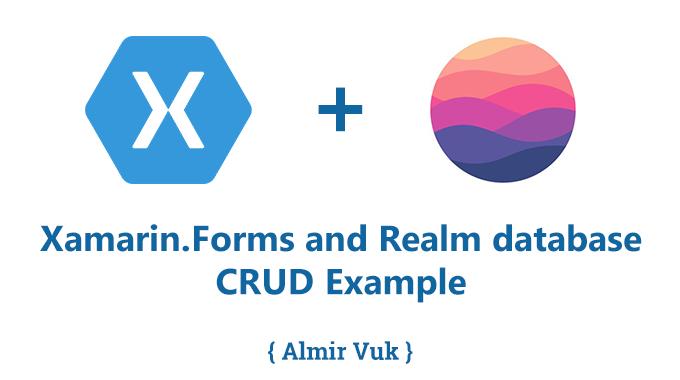 Almir Vuk: Xamarin.Forms and Realm: CRUD Example