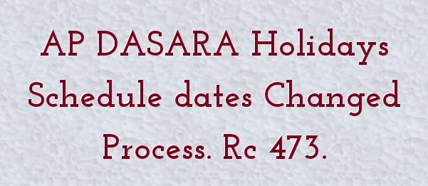AP DASARA Holidays Schedule dates Changed Process. Rc 473.