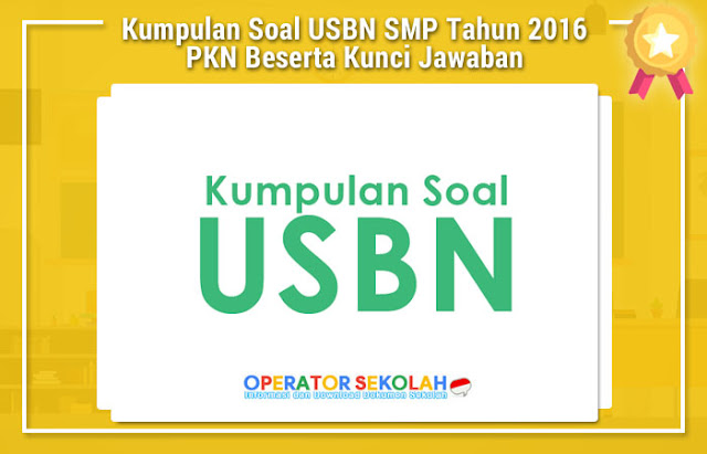 Kumpulan Soal USBN SMP Tahun 2016 PKN Beserta Kunci Jawaban