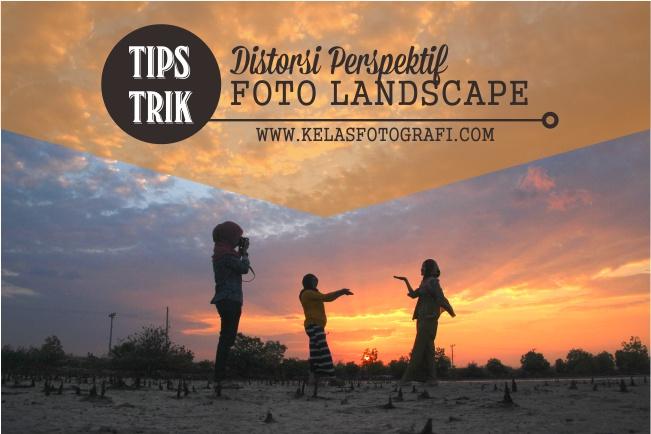 Tips Membentuk Distorsi Perspektif Pada Foto Landscape