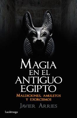 LIBRO - Magia en el Antiguo Egipto : Javier Arries  (Luciérnaga - 27 Septiembre 2016)  Maldiciones, amuletos y exorcismos  Edición papel & digital ebook kindle  Comprar en Amazon España