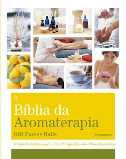 A Bíblia da Aromaterapia (Gill Farrer Halls)