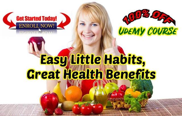100% OFF Udemy Course | Easy Little Habits, Great Health Benefits | Iftikhar University