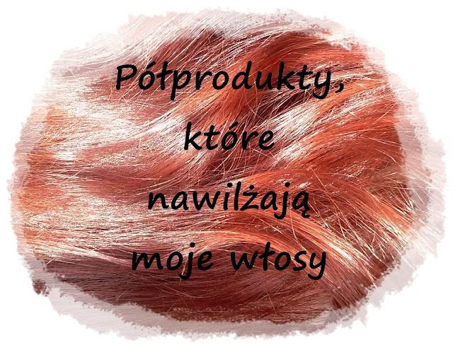 Półprodukty, które nawilżają moje włosy