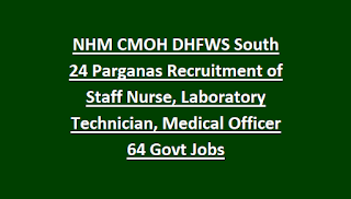 NHM CMOH DHFWS South 24 Parganas Recruitment of Staff Nurse, Laboratory Technician, Medical Officer 64 Govt Jobs Recruitment 2018