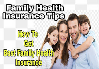 Family Health Insurance Tips - How to get Best Family Health Insurance at low price