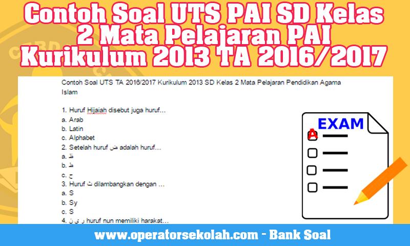 Contoh Soal UTS PAI SD Kelas 2 Mata Pelajaran PAI Kurikulum 2013 TA 2016/2017